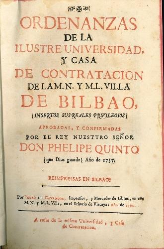 """""""Ordenanzas de la Ilustre Universidad y Casa de Contratación de la M.N. y M.L. Villa de Bilbao..."""""""