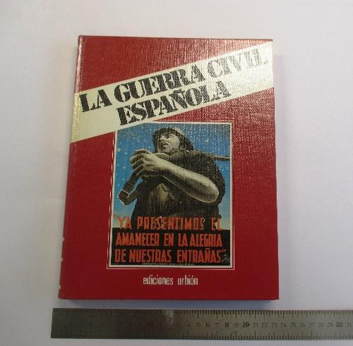 """""""La Guerra Civil Española. Ya presentimos el amanecer en la alegría de nuestras entrañas""""."""